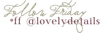 Follow Friday Lovely Little Details