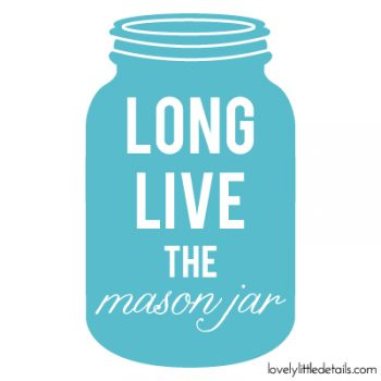 Long live the mason Jar