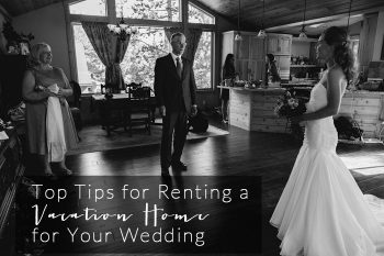 Top tips for renting a vacation home for your wedding