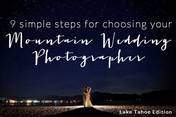 9 simple steps for Choosing your mountain wedding photographer | by Lake Tahoe Photographer Jon M Photography